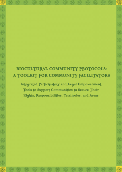 Biocultural Community Protocols: A Toolkit for Community Facilitators