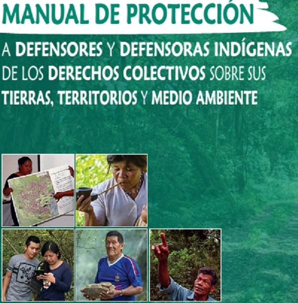 Manual de Protección a Defensores Indígenas de los Derechos Colectivos sobre sus Tierras, Territorios y Medio Ambiente