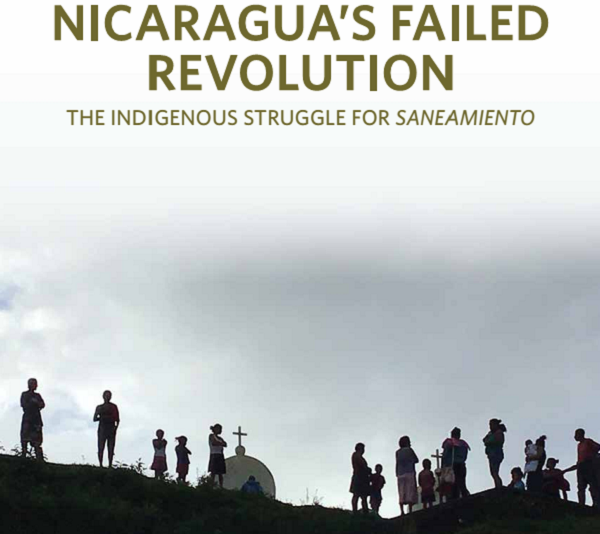 Nicaragua's Failed Revolution: The Indigenous Struggle for Saneamiento